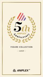 ANIPLEX+ 5th Anniversary FIGURE COLLECTION -ver2.1-
