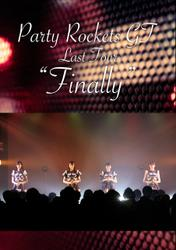 "Party Rockets GT Last Tour ""Finally"""
