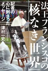 法王フランシスコの「核なき世界」 記者の心に刺さったメッセージ